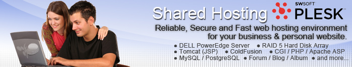 Shared Hosting - Reliable, Secure and Fast web hosting environment for your business & personal website. DELL PowerEdge Server, RAID 5 Hard Disk Array, Tomcat (JSP), ColdFusion, CGI / PHP / Apache ASP, MySQL / PostgreSQL, Forum / Blog / Album, and more...